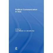 Political Communication in Asia by Lars Willnat