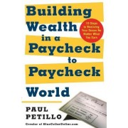 Building Wealth in a Paycheck-to-Paycheck World by Paul Petillo