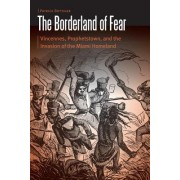 The Borderland of Fear: Vincennes, Prophetstown, and the Invasion of the Miami Homeland