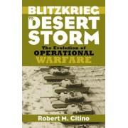 Blitzkrieg to Desert Storm by Robert M. Citino