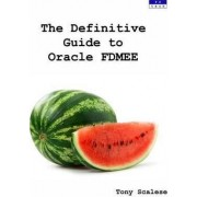 The Definitive Guide to Oracle FDMEE by Tony Scalese