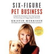 Six-Figure Pet Business by Kristin Morrison