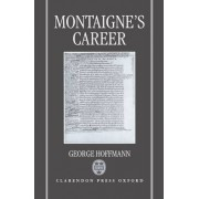 Montaigne's Career by Associate Professor at the College of Arts and Sciences George Hoffmann