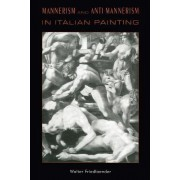 Mannerism and Anti-Mannerism in Italian Painting by Walter Friedlaender