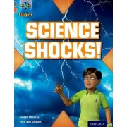 Project X Origins: Grey Book Band, Oxford Level 13: Shocking Science: Science Shocks! by Isabel Thomas