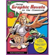 Using Graphic Novels in the Classroom, Grades 4-8 by Melissa Hart