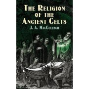 The Religion of the Ancient Celts by John A. MacCulloch