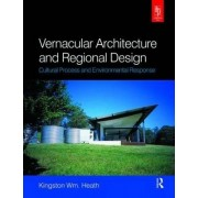 Vernacular Architecture and Regional Design by Kingston Heath