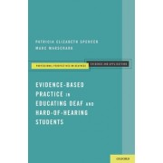 Evidence-based Practice in Educating Deaf and Hard-of-hearing Students by Patricia Elizabeth Spencer