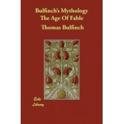 Bulfinch's Mythology the Age of Fable by Thomas Bulfinch