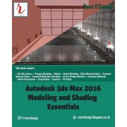 Autodesk 3ds Max 2016 - Modeling and Shading Essentials by Raavi O'Connor