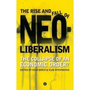 The Rise and Fall of Neoliberalism by Kean Birch