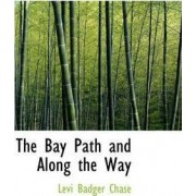 The Bay Path and Along the Way by Levi Badger Chase