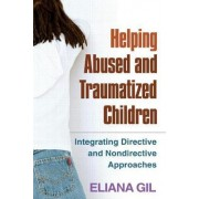 Helping Abused and Traumatized Children by Eliana Gil