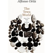 The Tewa World by Alfonso Ortiz