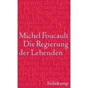 Die Regierung der Lebenden by Michel Foucault