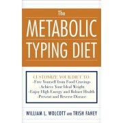 The Metabolic Typing Diet: Customize Your Diet To: Free Yourself from Food Cravings: Achieve Your Ideal Weight; Enjoy High Energy and Robust Heal