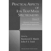 Practical Aspects of Ion Trap Mass Spectrometry: Volume 3 by Raymond E. March