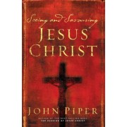 Seeing and Savouring Jesus Christ by John Piper