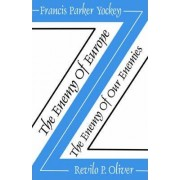 The Enemy of Europe/The Enemy of Our Enemies by Francis Parker Yockey