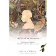 The Life of an Unknown by Alain Corbin