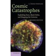 Cosmic Catastrophes by J. Craig Wheeler