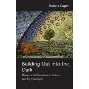 Building Out into the Dark by Robert A. Caper