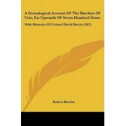 A Genealogical Account of the Barclays of Urie, for Upwards of Seven Hundred Years by Senior Conservator Ethnology Robert Barclay
