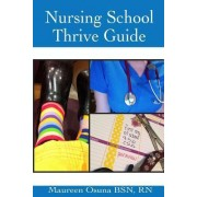 Nursing School Thrive Guide by Maureen Osuna