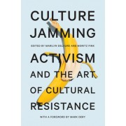 Culture Jamming: Activism and the Art of Cultural Resistance