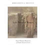 Love Between Women by Bernadette J. Brooten