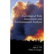 Radiological Risk Assessment and Environmental Analysis by John E. Till