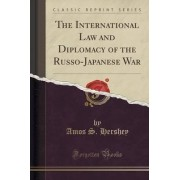 The International Law and Diplomacy of the Russo-Japanese War (Classic Reprint) by Amos S Hershey