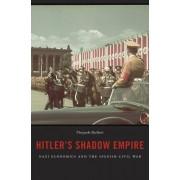 Hitler's Shadow Empire: Nazi Economics and the Spanish Civil War