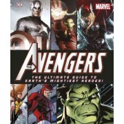 The Avengers: The Ultimate Guide to Earth's Mightiest Heroes! by DK