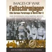 Fallschirmjager: Elite German Paratroops in World War II by Jon Sutherland