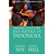 Media, Culture and Politics in Indonesia by Krishna Sen