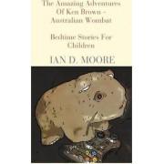 The Amazing Adventures of Ken Brown - Australian Wombat by Ian D Moore