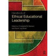 Handbook of Ethical Educational Leadership by Christopher M. Branson
