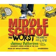 Middle School: The Worst Years of My Life by James Patterson
