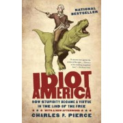 Idiot America: How Stupidity Became a Virtue in the Land of the Free, Paperback