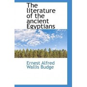 The Literature of the Ancient Egyptians by Professor E A Wallis Budge