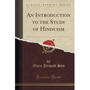 An Introduction to the Study of Hinduism (Classic Reprint) by Guru Prosad Sen