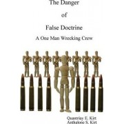 The Danger of False Doctrine by Quantriay E. and Anthalone S. Kirt
