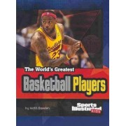 The World's Greatest Basketball Players by Matt Doeden