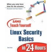 Sams Teach Yourself Linux Security Basics in 24 Hours by Aron Hsiao