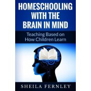 Homeschooling with the Brain in Mind by Sheila a Fernley
