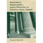 Rhetorical Knowledge in Legal Practice and Critical Legal Theory by Professor Francis J. Mootz