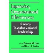 Improving Organizational Effectiveness Through Transformational Leadership by Bernard M. Bass