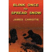 Blink Once to Spread Snow